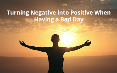 Turning Negative into Positive When Having a Bad Day