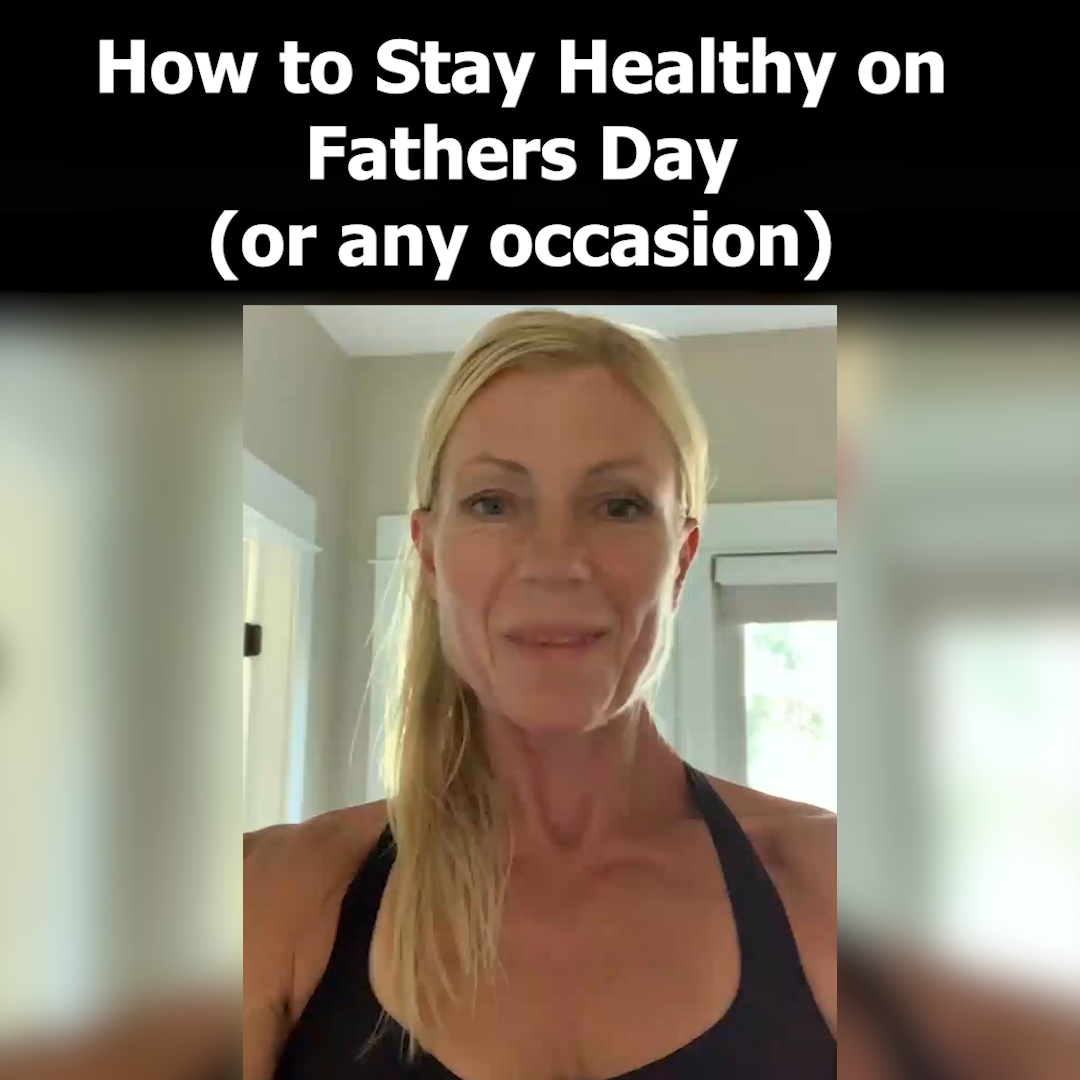 How to Stay Healthy on Fathers Day (or any occasion)